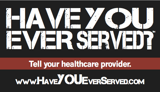 Have You Ever Served? Let Your Healthcare Provider Know